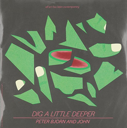 Peter Bjorn & John Dig A Little Deeper 7 Inch Single B W What I Could Do If I Wante