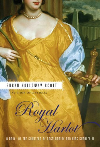 Royal Harlot Royal Harlot A Novel Of The Countess Castlemaine A Novel Of The Countess Castlemaine