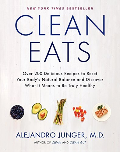 Alejandro Junger Clean Eats Over 200 Delicious Recipes To Reset Your Body's N
