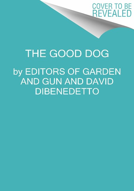 David Dibenedetto Good Dog True Stories Of Love Loss And Loyalty