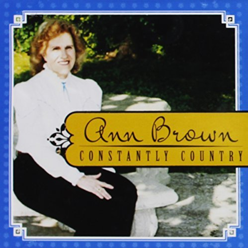 Ann Brown Ann Brown Constantly Country