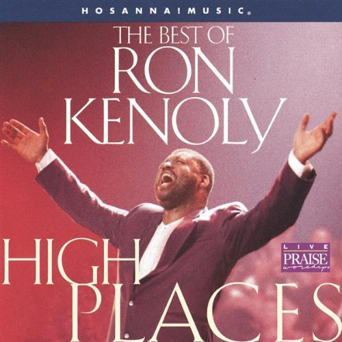 Ron Kenoly High Places The Best Of Ron Kenoly