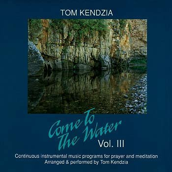 Tom Kendzia Come To The Water Vol. Iii [cd]