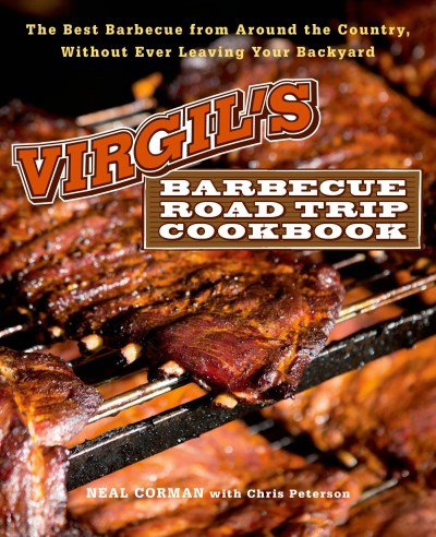 Neal Corman Virgil's Barbecue Road Trip Cookbook The Best Barbecue From Around The Country Without