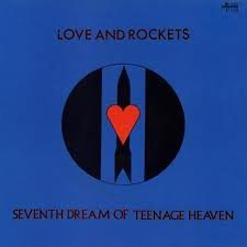 Love & Rockets Seventh Dream Of Teenage Heaven