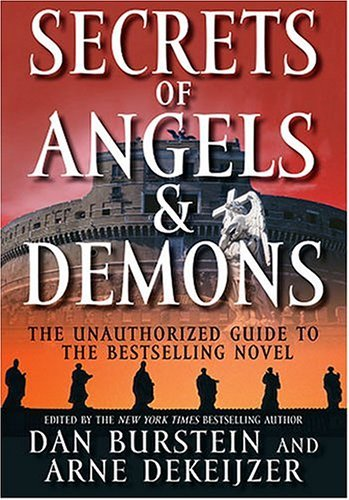 Dan Burstein & Arne Dekeijzer Secrets Of Angels & Demons The Unauthorized Guide