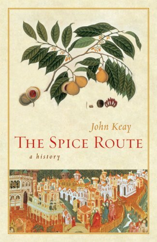 John Keay The Spice Route A History