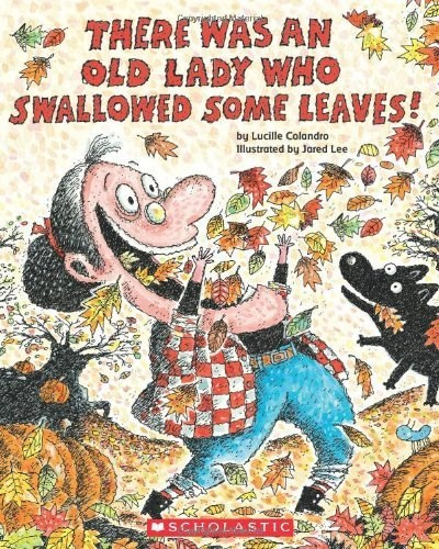Lucille Colandro There Was An Old Lady Who Swallowed Some Leaves!