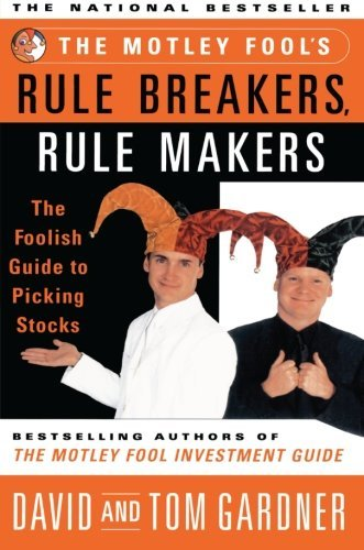 David Gardner The Motley Fool's Rule Breakers Rule Makers The Foolish Guide To Picking Stocks