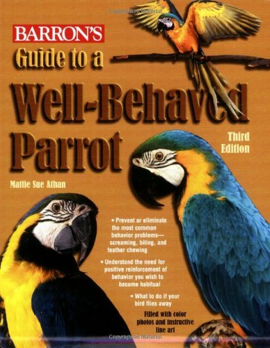 Mattie Sue Athan Guide To A Well Behaved Parrot 0003 Edition;