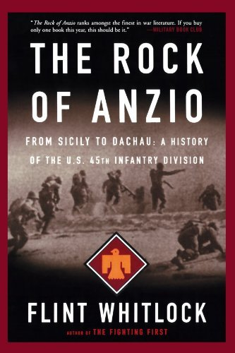 Flint Whitlock The Rock Of Anzio From Sicily To Dachau A History Of The U.S. 45th