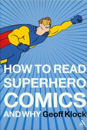 Geoff Klock How To Read Superhero Comics And Why