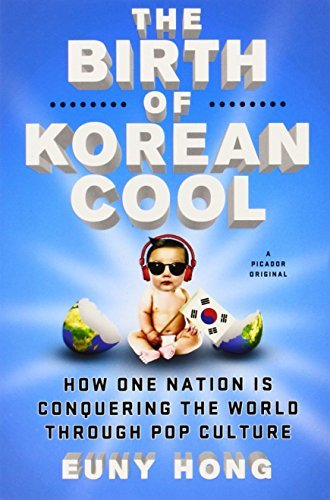 Euny Hong The Birth Of Korean Cool How One Nation Is Conquering The World Through Po