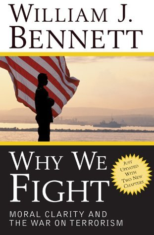 William J. Bennett Why We Fight Moral Clarity And The War On Terrorism Updated
