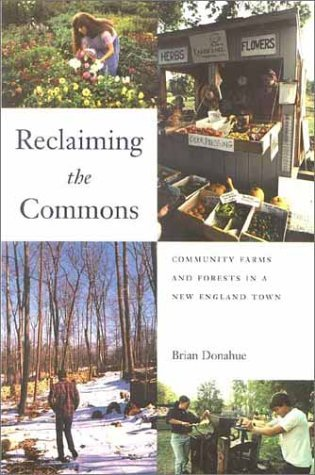 Brian Donahue Reclaiming The Commons Community Farms And Forests In A New England Town