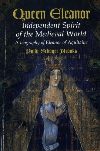 Polly Schoyer Brooks Queen Eleanor Independent Spirit Of The Medieval World A Biogr