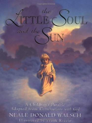 Neale Donald Walsch The Little Soul And The Sun A Children's Parable Adapted From Conversations W