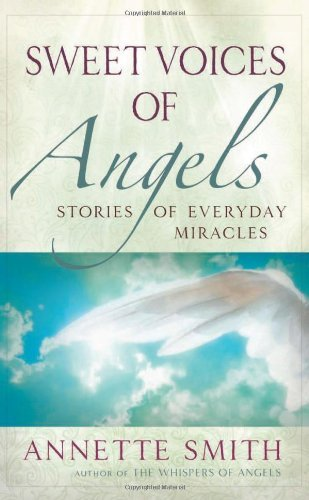 Annette Smith Sweet Voices Of Angels Stories Of Everyday Miracles