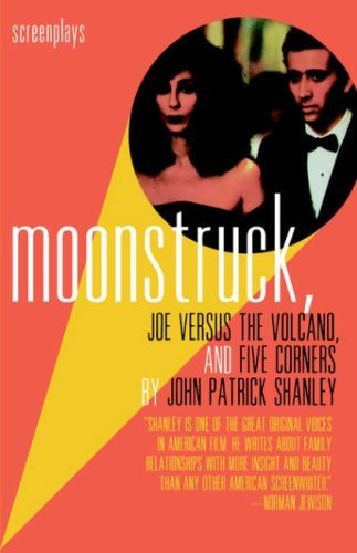 John Patrick Shanley Moonstruck Joe Versus The Volcano And Five Corne Screenplays