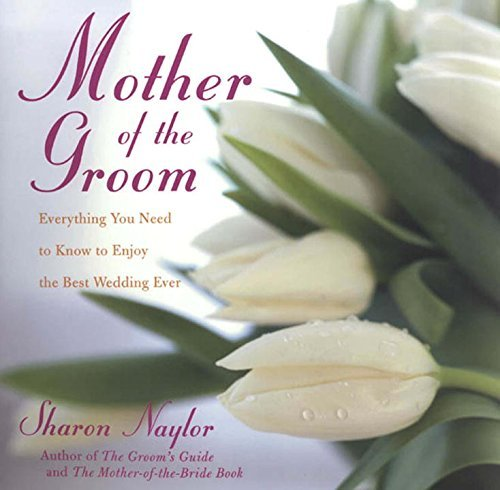 Sharon Naylor The Mother Of The Groom Everything You Need To Know To Enjoy The Best Wed