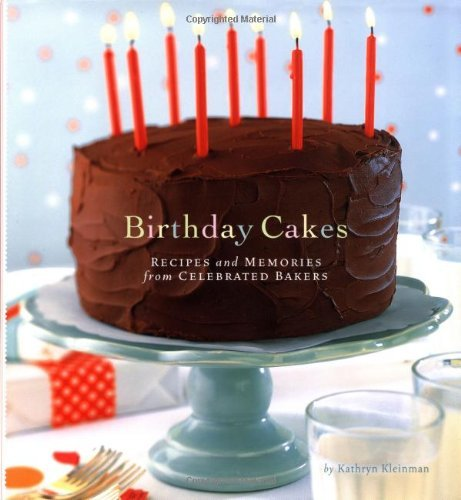 Kathryn Kleinman Birthday Cakes Recipes And Memories From Celebrated Bakers