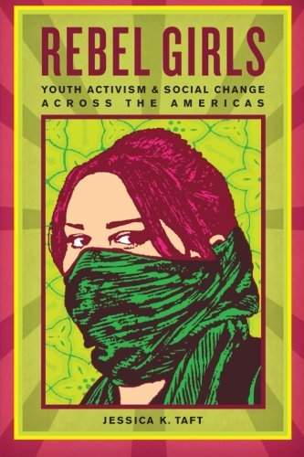Jessica K. Taft Rebel Girls Youth Activism And Social Change Across The Ameri