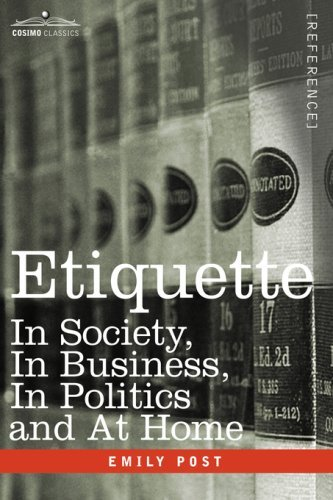 Emily Post Etiquette In Society In Business In Politics And At Home