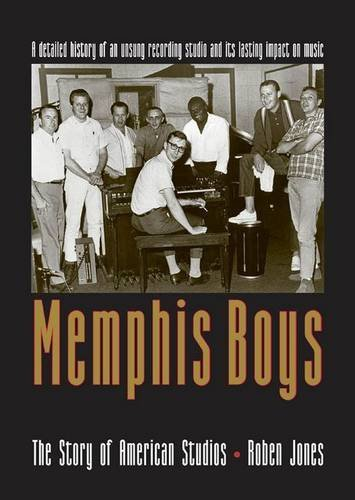 Roben Jones Memphis Boys The Story Of American Studios