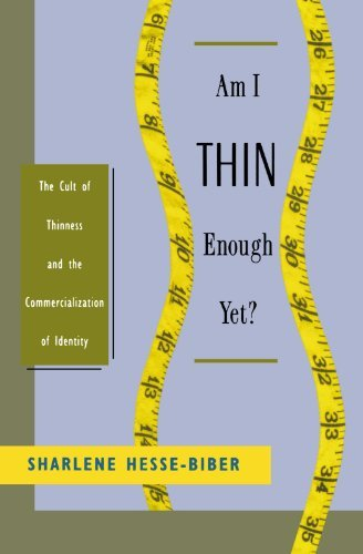 Sharlene Hesse Biber Am I Thin Enough Yet? The Cult Of Thinness And The Commercialization Of Revised