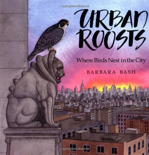 Barbara Bash Urban Roosts Where Birds Nest In The City
