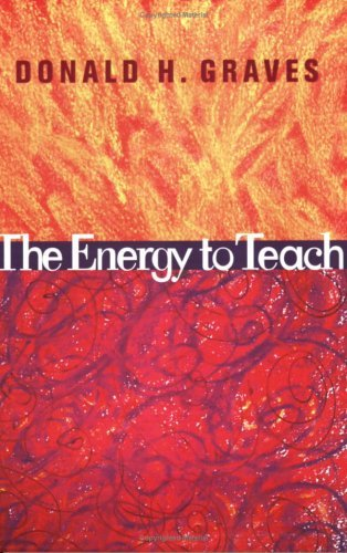Donald H. Graves The Energy To Teach