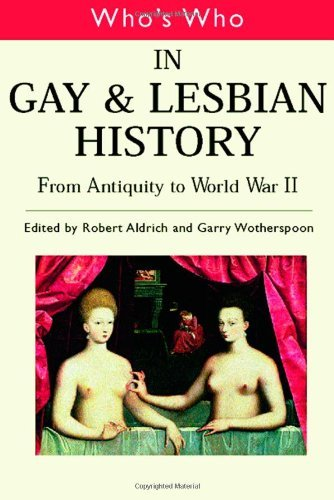 Robert Aldrich Who's Who In Gay And Lesbian History Vol.1 From Antiquity To The Mid Twentieth Century