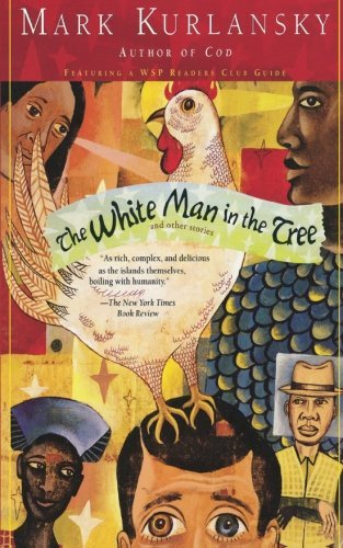 Mark Kurlansky The White Man In The Tree And Other Stories