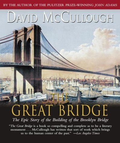 David Mccullough The Great Bridge The Epic Story Of The Building Of The Brooklyn Br Abridged