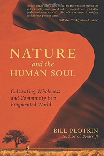 Bill Plotkin Nature And The Human Soul Cultivating Wholeness And Community In A Fragment