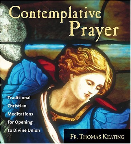 Thomas Keating Contemplative Prayer Traditional Christian Meditations For Opening To