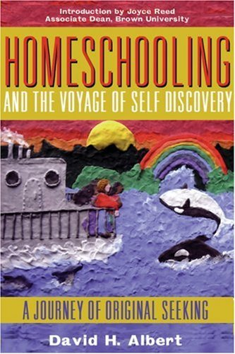 David H. Albert Homeschooling And The Voyage Of Self Discovery A Journey Of Original Seeking
