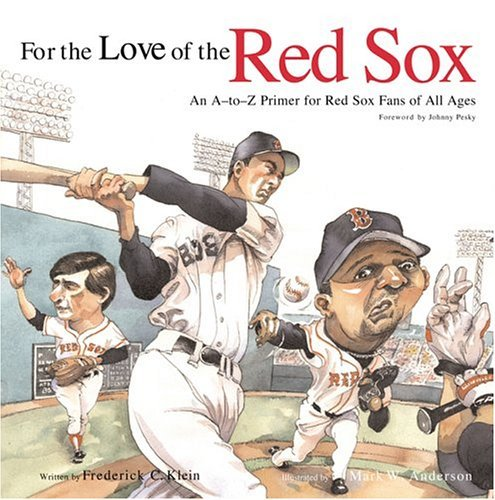 Frederick C. Klein For The Love Of The Red Sox An A To Z Primer For Red Sox Fans For All Ages