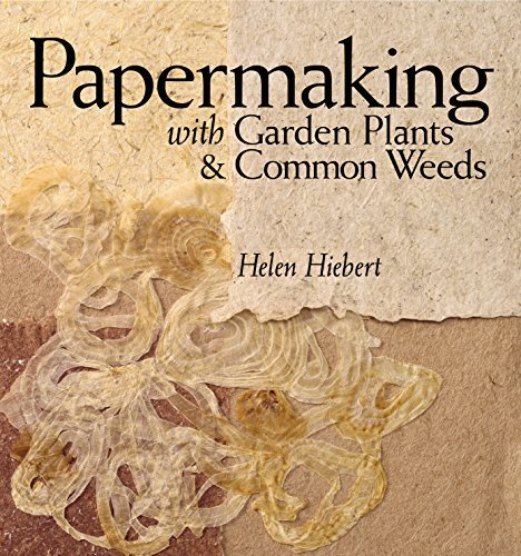 Helen Hiebert Papermaking With Garden Plants & Common Weeds