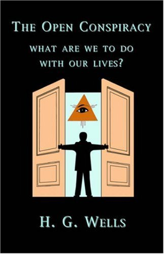 H. G. Wells The Open Conspiracy What Are We To Do With Our Lives?