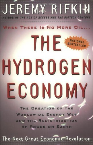 Jeremy Rifkin The Hydrogen Economy The Creation Of The Worldwide Energy Web And The