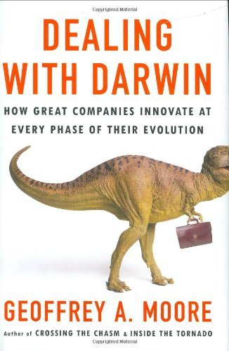 Geoffrey A. Moore Dealing With Darwin How Great Companies Innovate At Every Phase Of Th
