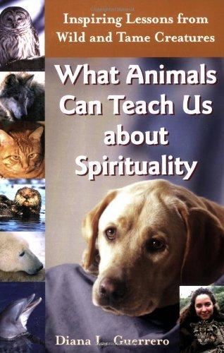 Diana L. Guerrero What Animals Can Teach Us About Spirituality Inspiring Lessons From Wild And Tame Creatures