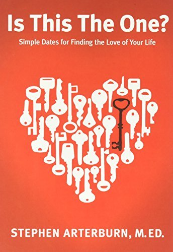 Stephen Arterburn Is This The One? Insightful Dates For Finding The Love Of Your Lif