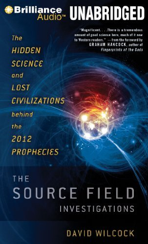David Wilcock The Source Field Investigations The Hidden Science And Lost Civilizations Behind