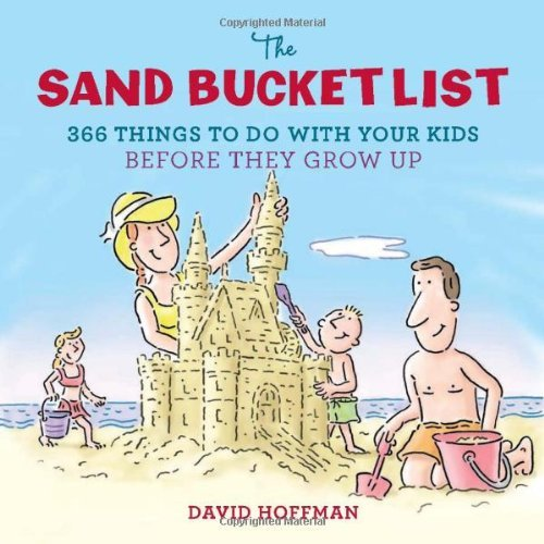 David Hoffman The Sand Bucket List 366 Things To Do With Your Kids Before They Grow