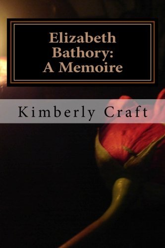 Kimberly L. Craft Elizabeth Bathory A Memoire As Told By Her Court Master Benedict