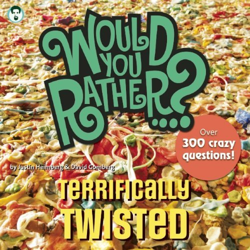 Justin Heimberg Would You Rather...? Terrifically Twisted Over 300 Crazy Questions!
