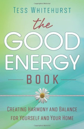 Tess Whitehurst The Good Energy Book Creating Harmony And Balance For Yourself And You