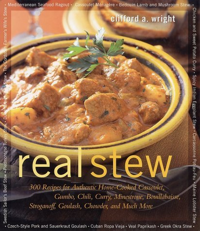 Clifford A. Wright Real Stew 300 Recipes For Authentic Home Cooked Cassoulet